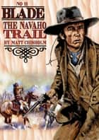 Blade 11: The Navaho Trail ebook by Matt Chisholm