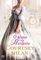 O Plano da Herdeira ebook by Courtney Milan