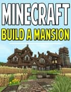 Minecraft Mansion With Blueprints - How To Build A Mansion House ebook by