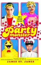 Party Monster - A Fabulous But True Tale of Murder in Clubland ebook by James St. James
