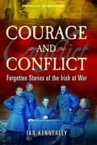 Courage and Conflict: Forgotten Stories of the Irish at War ebook by Ian Kenneally