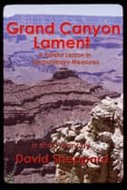 Grand Canyon Lament, A Fateful Lesson in Extraordinary Measures ebook by David Sheppard