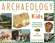 Archaeology for Kids - Uncovering the Mysteries of Our Past, 25 Activities ebook by Richard Panchyk