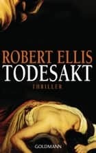 Todesakt - Thriller eBook by Robert Ellis, Karin Dufner
