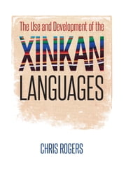 The Use and Development of the Xinkan Languages ebook by Chris Rogers