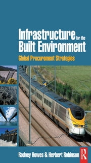 Infrastructure for the Built Environment: Global Procurement Strategies ebook by Rodney Howes,Herbert Robinson