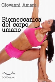 Biomeccanica del corpo umano ebook by Giovanni Amarù