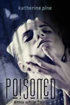Poisoned (Snow White, #1) ebook by Katherine Pine