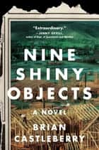 Nine Shiny Objects - A Novel ebook by Brian Castleberry