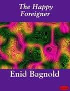 The Happy Foreigner ebook by Enid Bagnold