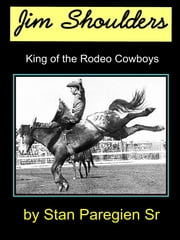 Jim Shoulders: King of the Rodeo Cowboys ebook by Stan Paregien Sr