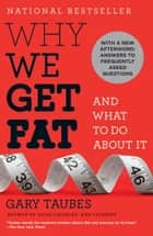 Why We Get Fat: And What to Do About It - And What to Do About It ebook by