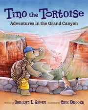 Tino the Tortoise - Adventures in the Grand Canyon ebook by Carolyn L. Ahern,Erik Brooks
