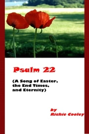 Psalm 22 (A Song of Easter, the End Days, and Eternity) ebook by Richie Cooley
