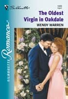 The Oldest Virgin In Oakdale (Mills & Boon Silhouette) ebook by Wendy Warren