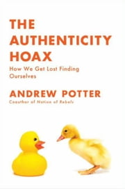 The Authenticity Hoax - How We Get Lost Finding Ourselves ebook by Andrew Potter