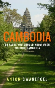 Cambodia: 50 Facts You Should Know When Visiting Cambodia ebook by Anton Swanepoel