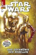 Star Wars, Comicmagazin 18 - Das Gefängnis der Rebellen ebook by Jason Aaron, Mike Mayhew, Leinil Yu