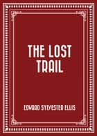 The Lost Trail ebook by Edward Sylvester Ellis