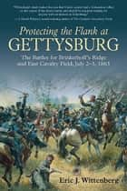 Protecting the Flank at Gettysburg ebook by Wittenberg, Eric J.