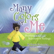 Many Colors of Me - Breathing in a Rainbow of Feelings ebook by Dawn Gallahue