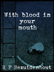 With Blood In Your Mouth ebook by R.P. Bezuidenhout
