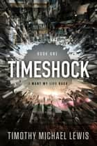 Timeshock : I Want My Life Back ebook by