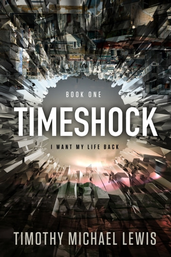 Timeshock : I Want My Life Back ebook by Timothy Michael Lewis