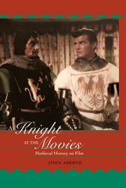 A Knight at the Movies - Medieval History on Film ebook by John Aberth