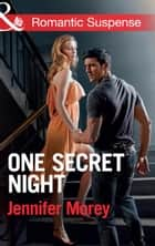 One Secret Night (Mills & Boon Romantic Suspense) (Ivy Avengers, Book 3) ebook by Jennifer Morey