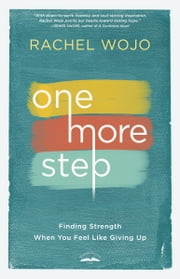 One More Step - Finding Strength When You Feel Like Giving Up ebook by Rachel Wojo