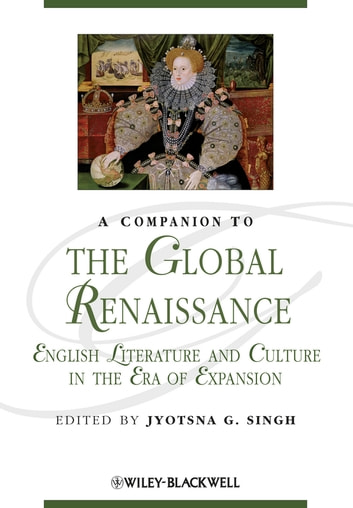 A Companion to the Global Renaissance - English Literature and Culture in the Era of Expansion ebook by