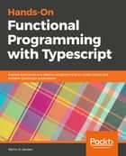 Hands-On Functional Programming with Typescript - Explore functional and reactive programming to create robust and testable TypeScript applications ebook by Remo H. Jansen