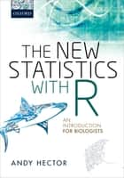 The New Statistics with R - An Introduction for Biologists ebook by Andy Hector