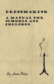 Dressmaking - A Manual for Schools and Colleges ebook by Jane Fales