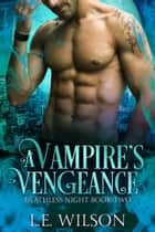 A Vampire's Vengeance ebook by L.E. Wilson