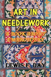 Art In Needle Work ebook by Lewis F. Day