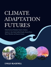Climate Adaptation Futures ebook by Martin Parry,Daniela Guitart,Jean P. Palutikof,Sarah L.  Boulter,Andrew J.  Ash,Mark  Stafford Smith,Marie  Waschka