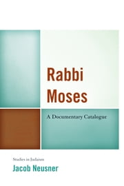 Rabbi Moses - A Documentary Catalogue ebook by Jacob Neusner