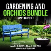 Gardening and Orchids Bundle: 3 in 1 Bundle, Organic Gardening, Lawn Care, Orchids audiobook by Mark C. Smith, Tom J. Hill and Mary Ann Collins
