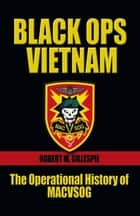Black Ops, Vietnam ebook by Robert M. Gillespie
