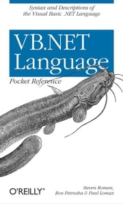 VB.NET Language Pocket Reference - Syntax and Descriptions of the Visual Basic .NET Language ebook by Steven Roman, PhD, Ron Petrusha,...