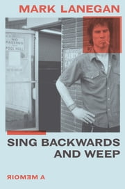 Sing Backwards and Weep - The Sunday Times Bestseller ebook by Mark Lanegan