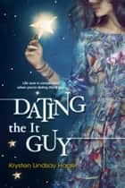 Dating the It Guy ebook by Krysten Lindsay Hager