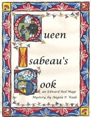 Queen Isabeau's Book: an Edward Red Mage mystery ebook by Angela P. Wade