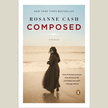 Composed - A Memoir audiobook by Rosanne Cash