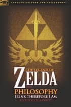 The Legend of Zelda and Philosophy ebook by Luke Cuddy