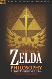 The Legend of Zelda and Philosophy - I Link Therefore I Am ebook by Luke Cuddy