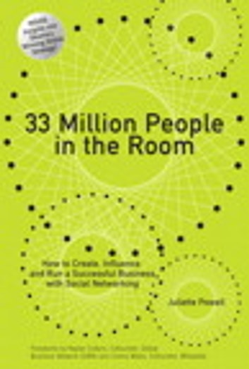 33 Million People in the Room - How to Create, Influence, and Run a Successful Business with Social Networking ebook by Juliette Powell