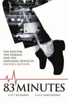 83 Minutes - The Doctor, The Damage and the Shocking Death of Michael Jackson ebook by Matt Richards, Mark Langthorne